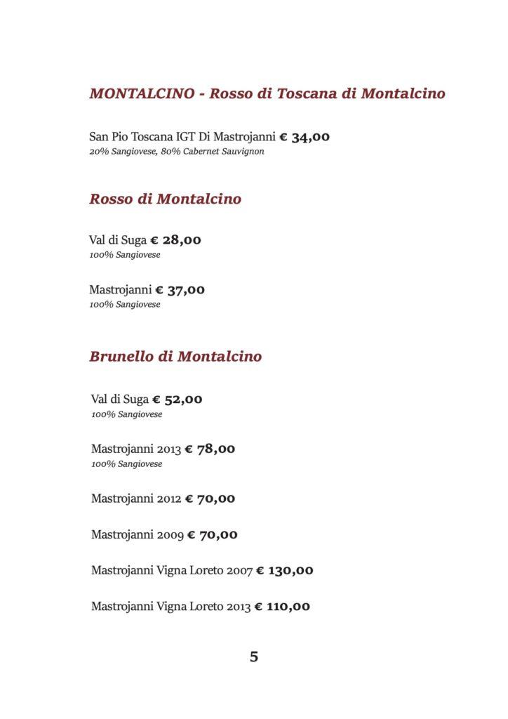 MONTALCINO - Rosso di Toscana di Montalcino San Pio Toscana IGT Di Mastrojanni € 34,00 20% Sangiovese, 80% Cabernet Sauvignon Rosso di Montalcino Val di Suga € 28,00 100% Sangiovese Mastrojanni € 37,00 100% Sangiovese Brunello di Montalcino Val di Suga € 52,00 100% Sangiovese Mastrojanni 2013 € 78,00 100% Sangiovese Mastrojanni 2012 € 70,00 Mastrojanni 2009 € 70,00 Mastrojanni Vigna Loreto 2007 € 130,00 Mastrojanni Vigna Loreto 2013 € 110,00