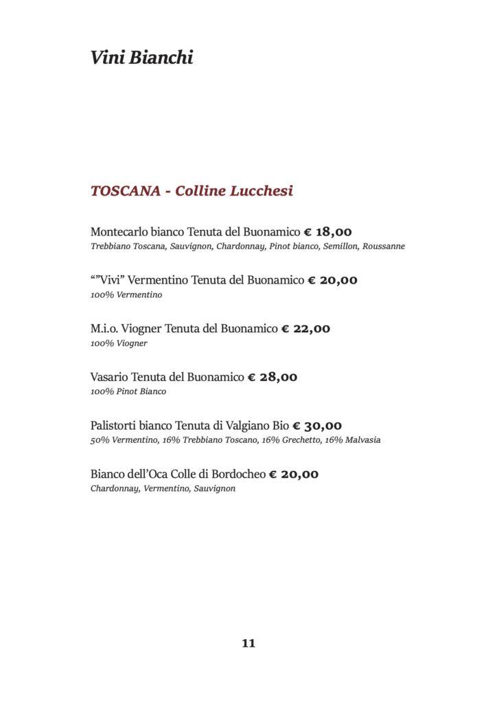 """Vini Bianchi TOSCANA - Colline Lucchesi Montecarlo bianco Tenuta del Buonamico € 18,00 Trebbiano Toscana, Sauvignon, Chardonnay, Pinot bianco, Semillon, Roussanne """"""""Vivi"""" Vermentino Tenuta del Buonamico € 20,00 100% Vermentino M.i.o. Viogner Tenuta del Buonamico € 22,00 100% Viogner Vasario Tenuta del Buonamico € 28,00 100% Pinot Bianco Palistorti bianco Tenuta di Valgiano Bio € 30,00 50% Vermentino, 16% Trebbiano Toscano, 16% Grechetto, 16% Malvasia Bianco dell'Oca Colle di Bordocheo € 20,00 Chardonnay, Vermentino, Sauvignon"""