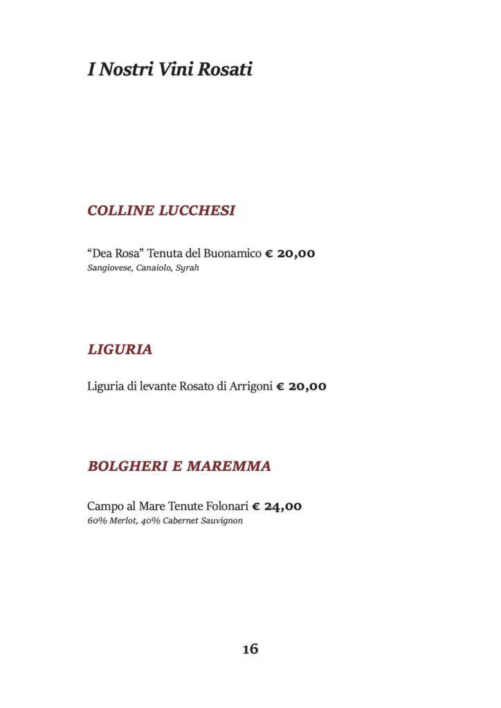 """I Nostri Vini Rosati COLLINE LUCCHESI """"Dea Rosa"""" Tenuta del Buonamico € 20,00 Sangiovese, Canaiolo, Syrah LIGURIA Liguria di levante Rosato di Arrigoni € 20,00 BOLGHERI E MAREMMA Campo al Mare Tenute Folonari € 24,00 60% Merlot, 40% Cabernet Sauvignon"""