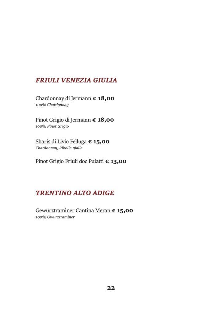 FRIULI VENEZIA GIULIA Chardonnay di Jermann € 18,00 100% Chardonnay Pinot Grigio di Jermann € 18,00 100% Pinot Grigio Sharis di Livio Felluga € 15,00 Chardonnay, Ribolla gialla Pinot Grigio Friuli doc Puiatti € 13,00 TRENTINO ALTO ADIGE Gewürztraminer Cantina Meran € 15,00 100% Gwurztraminer